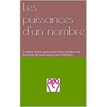 Les puissances d'un nombre: Ecriture d'une puissance d'un nombre en fonction de puissances précédentes (French Edition)
