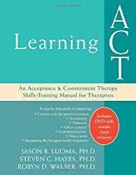 Learning ACT: An Acceptance & Commitment Therapy Skills-Training Manual for Therapists: An Acceptance and Commitment Therapy Skills Training Manual by Luoma, Jason B. (2008) Paperback