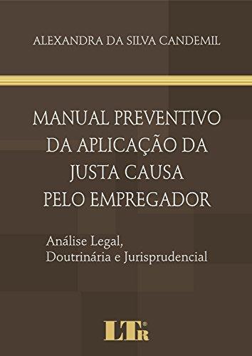 Manual Preventivo da Aplicação da Justa Causa Pelo Empregador. Análise Legal, Doutrinária e Jurisprudencial