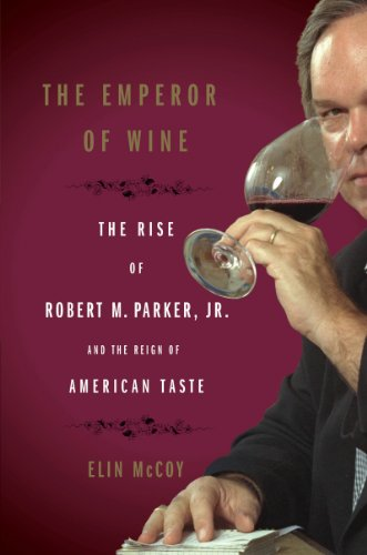 The Emperor of Wine: The Rise of Robert M. Parker, Jr., and the Reign of American ()