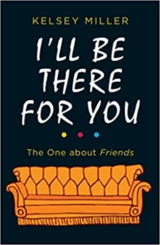 dc834726049ac I'll Be There For You: The ultimate book for Friends fans everywhere ...