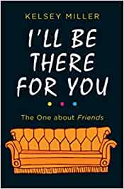 Ill Be There For You (Friends): Amazon.es: Miller, Kelsey, Miller ...