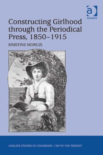 Constructing Girlhood through the Periodical Press, 1850-1915 (Ashgate Studies in Childhood, 1700 to the Present) Pdf