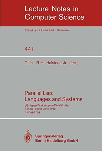 Parallel Lisp: Languages and Systems: US/Japan Workshop on Parallel Lisp, Sendai, Japan, June 5-8, 1989, Proceedings (Lecture Notes in Computer Science) by Springer