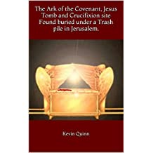 The Ark of the Covenant, Jesus Tomb and Crucifixion site Found buried under a Trash pile in Jerusalem.