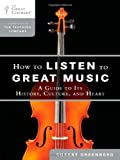 How to Listen to Great Music: A Guide to Its History, Culture, and Heart (Great Courses)