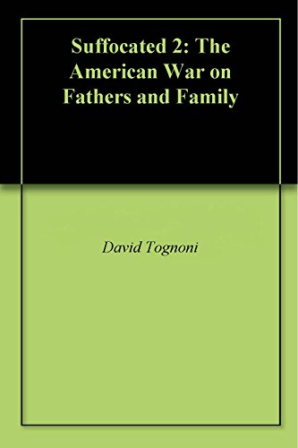 Suffocated 2: The American War on Fathers and Family