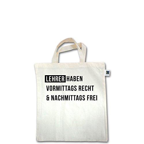 Lehrer - Vormittags Recht & nachmittags frei - Unisize - Natural - XT500 - Fairtrade Henkeltasche / Jutebeutel mit kurzen Henkeln aus Bio-Baumwolle