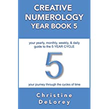 CREATIVE NUMEROLOGY YEAR BOOK 5: your yearly, monthly, weekly, & daily guide to the 5 YEAR CYCLE