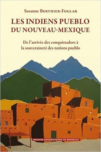 En ligne Les Indiens Pueblo du Nouveau-Mexique : De l'arrivée des conquistadors à la souveraineté des Nations Pueblo pdf ebook