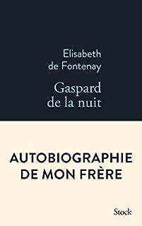 Gaspard de la nuit : autobiographie de mon frère, Fontenay, Elisabeth de