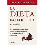 La dieta paleolítica: Pierda peso y gane salud con la dieta ancestral que la naturaleza diseñó para usted (Nutrición y dietét