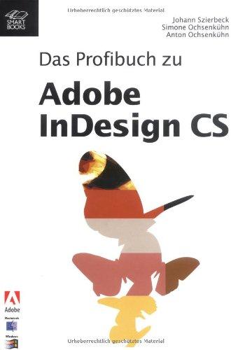 Das Profibuch zu Adobe InDesign CS Gebundenes Buch – 2004 Johann Szierbeck Simone Ochsenkühn Anton Ochsenkühn Smart Books