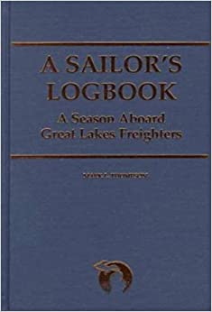 Book A Sailor's Logbook: A Season Aboard Great Lakes Freighters (Great Lakes Books Series) by Mark L. Thompson (1999-06-01)