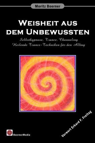 weisheit-aus-dem-unbewussten-selbsthypnose-trance-channeling-heilende-trance-techniken-fr-den-alltag