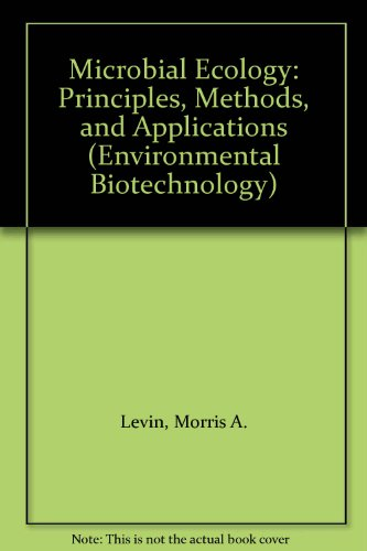 Microbial Ecology: Principles, Methods, and Applications (ENVIRONMENTAL BIOTECHNOLOGY)