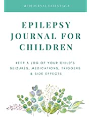 Epilepsy Journal for Children: Easily Track Your Child's Seizures, Medications, Triggers & Side Effects