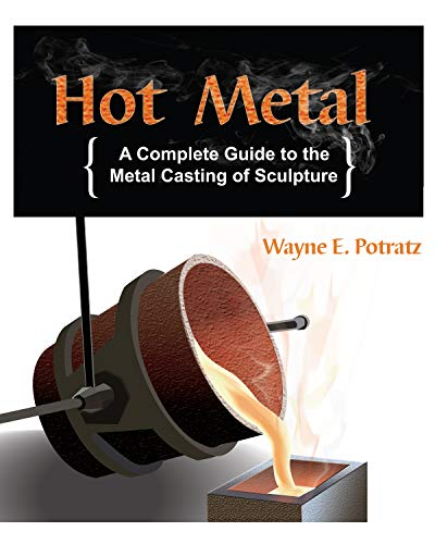Hot Metal: A Complete Guide to the Metal Casting of Sculpture