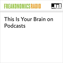 This Is Your Brain on Podcasts Miscellaneous by Stephen J. Dubner
