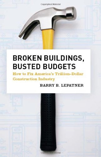 Download Broken Buildings, Busted Budgets: How to Fix America's Trillion-Dollar Construction Industry pdf epub