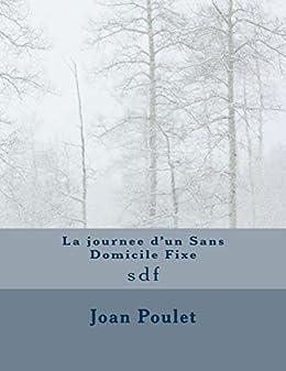La journee d'un Sans Domicile Fixe: sdf (French Edition)