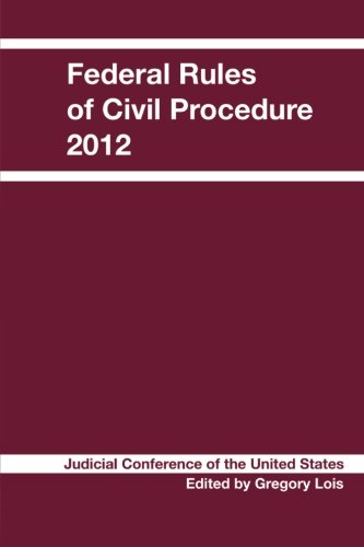 Federal Rules of Civil Procedure: 2012 Edition