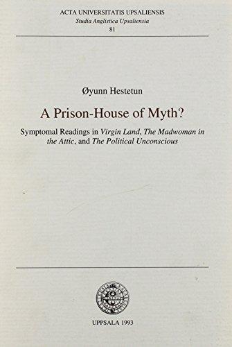 A Prison-House of Myth?: Symptomal Readings in Virgin Land, the Madwoman in the Attic, and the Political Unconscious (St
