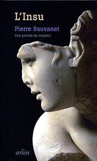 L'insu  : une pensée en suspens, Sauvanet, Pierre