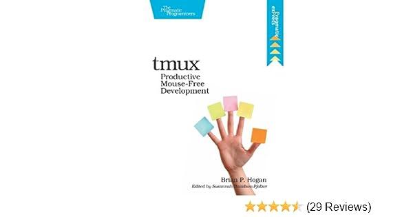 tmux: Productive Mouse-Free Development: Brian P  Hogan