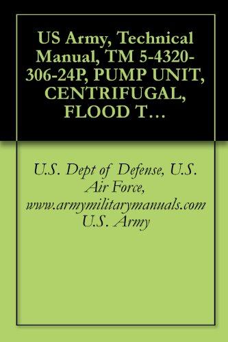 US Army, Technical Manual, TM 5-4320-306-24P, PUMP UNIT, CENTRIFUGAL, FLOOD TRANSFER, DIESEL-ENGINE-DRIVEN, 1250 GPM AT 180 FTH, (NSN 4320-01-194-5601) -