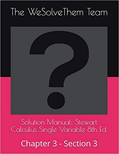 The WeSolveThem Team - Solution Manual: Stewart Calculus Single Variable 8th Ed.: Chapter 3 - Section 3