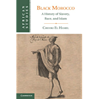 Black Morocco: A History of Slavery, Race, and Islam (African Studies Book 123)