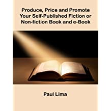 Produce, Price and Promote Your Self-Published Fiction or  Non-fiction Book and e-Book