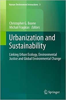 Urbanization and Sustainability: Linking Urban Ecology, Environmental Justice and Global Environmental Change (Human-Environment Interactions)
