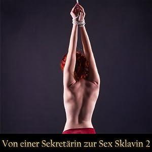 Von einer Sekret?rin zur Sex Sklavin 2: Eine BDSM Fantasie (German Edition) Hörbuch