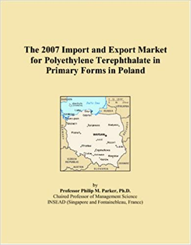 Lataa ebook google-kirjoista ilmaiseksi The 2007 Import and Export Market for Polyethylene Terephthalate in Primary Forms in Poland CHM