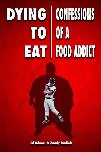 Dying to Eat: Confessions of a Food Addict