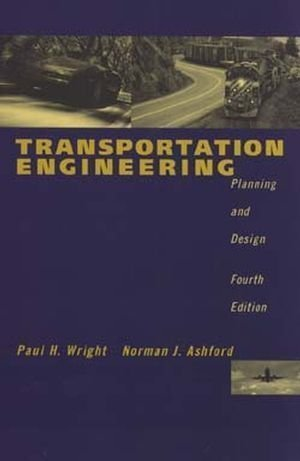 Transportation Engineering: Planning and Design 4th (fourth) Edition by Wright, Paul H., Ashford, Norman J., Stammer, Robert J. published by Wiley (1997)