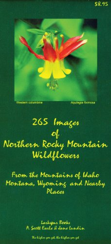265 Images of Northern Rocky Mountain Wildflowers: From the Mountains of Montana, Idaho, Wyoming, and Nearby Places