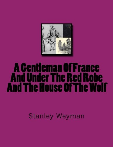 Download A Gentleman Of France And Under The Red Robe And The House Of The Wolf pdf