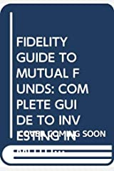 Fidelity Guide to Mutual Funds: Complete Guide to Investing in Mutual Funds Paperback