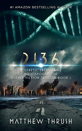 2136: A Genetic Engineering Post-Apocalyptic Science Fiction Thriller Book 1