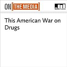 This American War on Drugs Miscellaneous by Brooke Gladstone, Bob Garfield, Debbie Dowell, Carl Hart, Maia Szalavitz, Alexandra Chasin, Johann Hari, Craig Reinarman, Sam Quinones