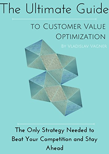 The Ultimate Guide To Customer Value Optimization: The Only SEO Strategy Needed to Beat Your Competition and Stay Ahead