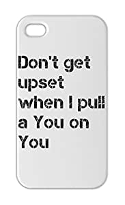 Don't get upset when I pull a You on You Iphone 5-5s plastic case