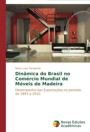 Dinâmica do Brasil no Comércio Mundial de Móveis de Madeira: Desempenho das Exportações no período de 1991 a 2010 (Portuguese Edition)