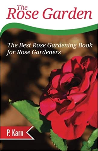 Ravishing The Rose Garden The Best Rose Gardening Book For Rose Gardeners  With Hot The Rose Garden The Best Rose Gardening Book For Rose Gardeners  Amazoncouk P Karn  Books With Alluring Garden Party Com Also Alnick Gardens In Addition Wood Chip Garden And Versailles Garden As Well As Small Garden Plans Additionally Garden Furniture Centre From Amazoncouk With   Hot The Rose Garden The Best Rose Gardening Book For Rose Gardeners  With Alluring The Rose Garden The Best Rose Gardening Book For Rose Gardeners  Amazoncouk P Karn  Books And Ravishing Garden Party Com Also Alnick Gardens In Addition Wood Chip Garden From Amazoncouk