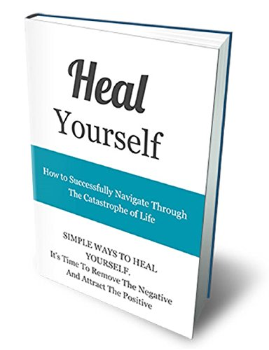 Heal Yourself How To Successfully Navigate Through The Catastrophe Of Life: Simple Ways To Heal Yourself Its To Remove The Negative and Attract The Positive Yourself Series Book 1 (English Edition)