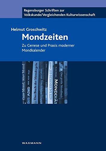Mondzeiten: Zu Genese und Praxis moderner Mondkalender (Regensburger Schriften zur Volkskunde /Vergleichenden Kulturwissenschaft)