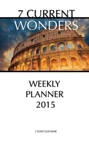 Download 7 Current Wonders Weekly Planner 2015: 2 Year Calendar pdf
